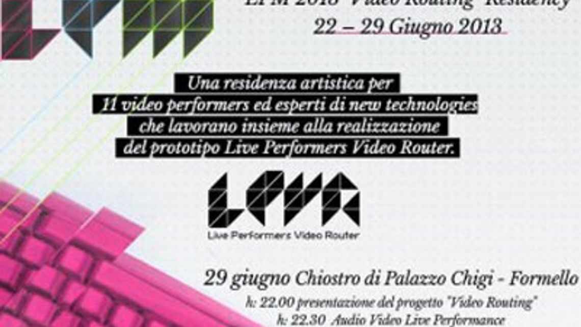 LPM 2013 Formello | Video Routing Residency
