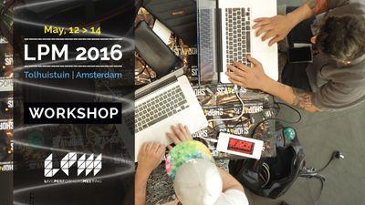 LPM 2016 Amsterdam Workshops | LPM 2015 > 2018