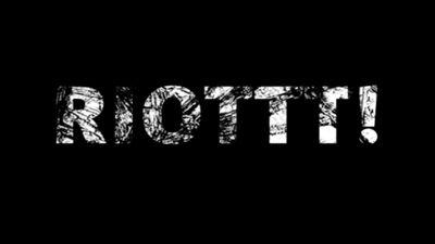 RIOTTT!