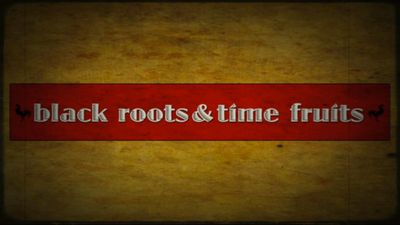 Black Roots & Time Fruits