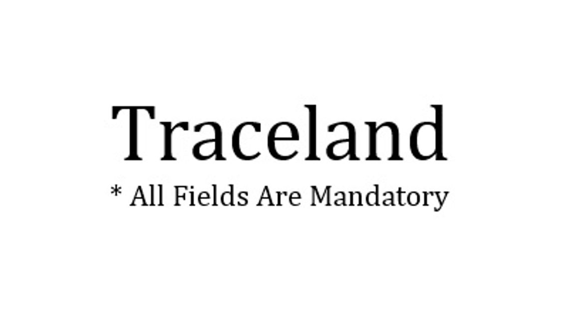 Traceland * all fields are mandatory
