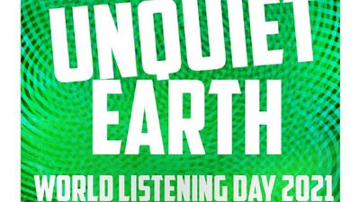 World Listening Day 2021: The Unquiet Earth 24 Hour Broadcast